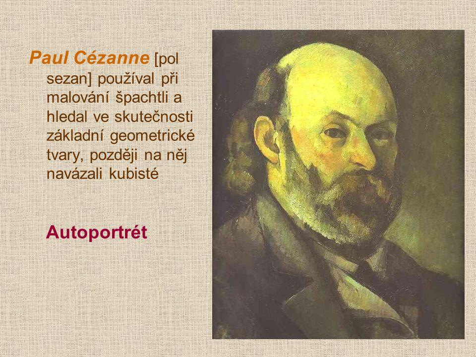 Paul Cézanne [pol sezan] používal při malování špachtli a hledal ve skutečnosti základní geometrické tvary, později na něj navázali kubisté